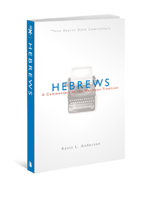 Dr. Kevin Anderson's new commentary explores Hebrews through Wesleyan eyes.